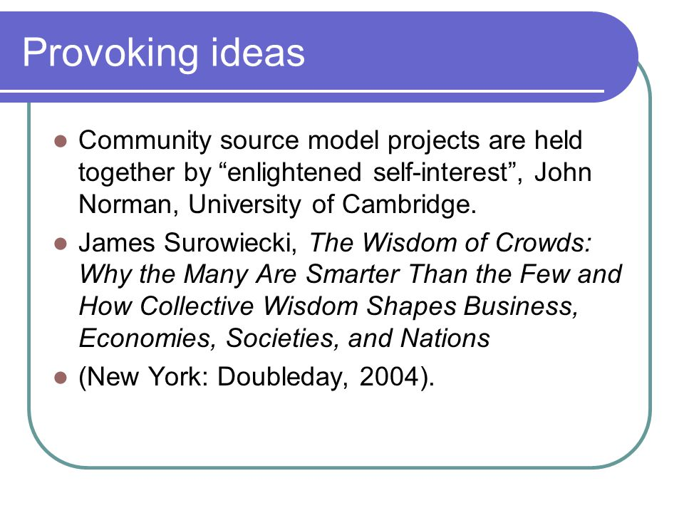 """Provoking ideas Community source model projects are held together by """"enlightened self-interest"""", John Norman, University of Cambridge. James Surowiec"""
