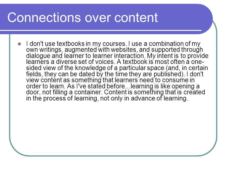 Connections over content I don t use textbooks in my courses.