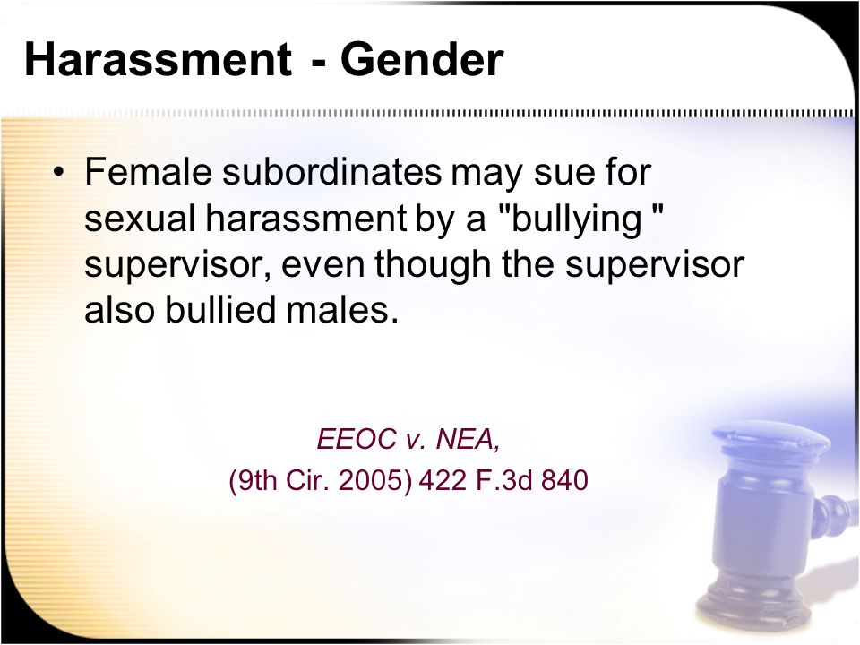 Harassment - Gender Female subordinates may sue for sexual harassment by a bullying supervisor, even though the supervisor also bullied males.