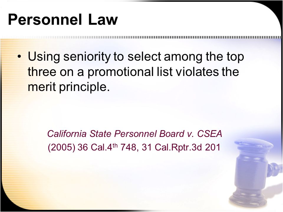 Personnel Law Using seniority to select among the top three on a promotional list violates the merit principle.