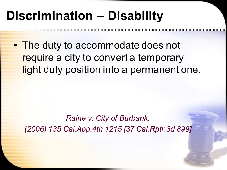 Discrimination – Disability The duty to accommodate does not require a city to convert a temporary light duty position into a permanent one.