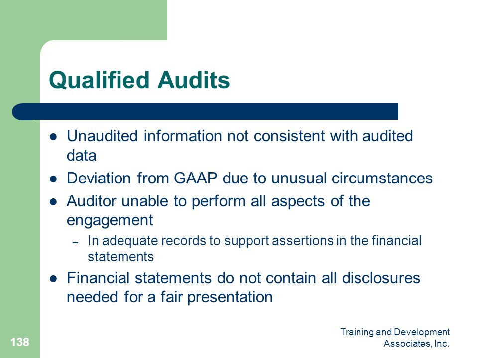Training and Development Associates, Inc. 138 Qualified Audits Unaudited information not consistent with audited data Deviation from GAAP due to unusu