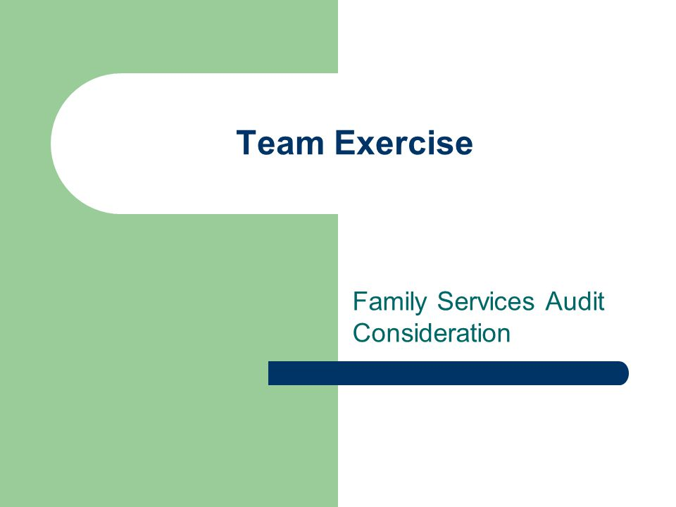 Team Exercise Family Services Audit Consideration