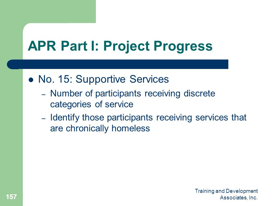 Training and Development Associates, Inc. 157 APR Part I: Project Progress No. 15: Supportive Services – Number of participants receiving discrete cat