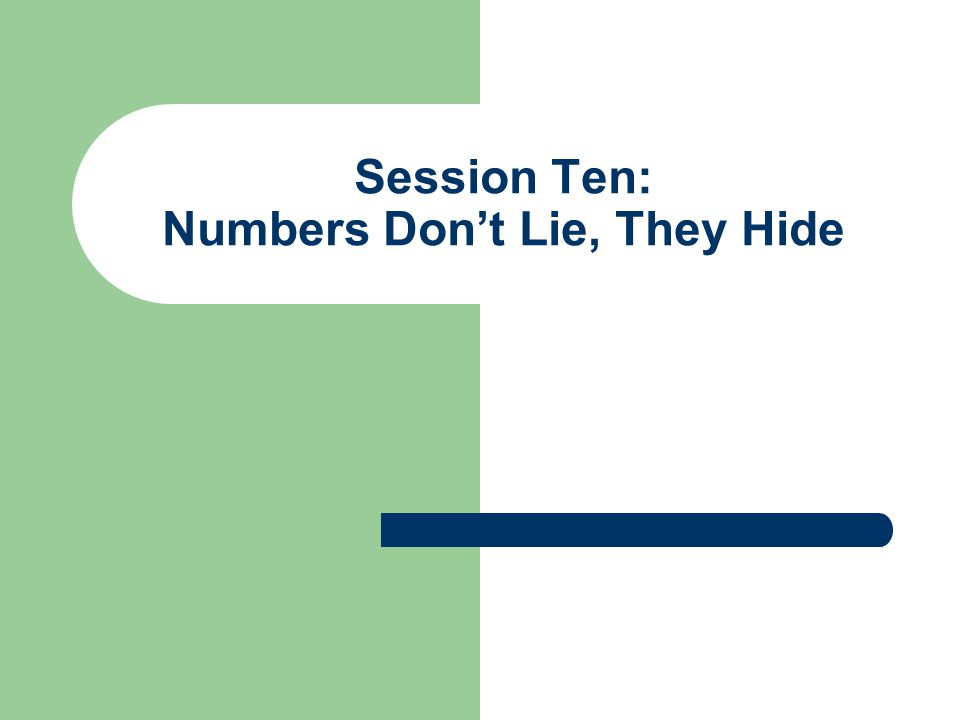 Session Ten: Numbers Don't Lie, They Hide