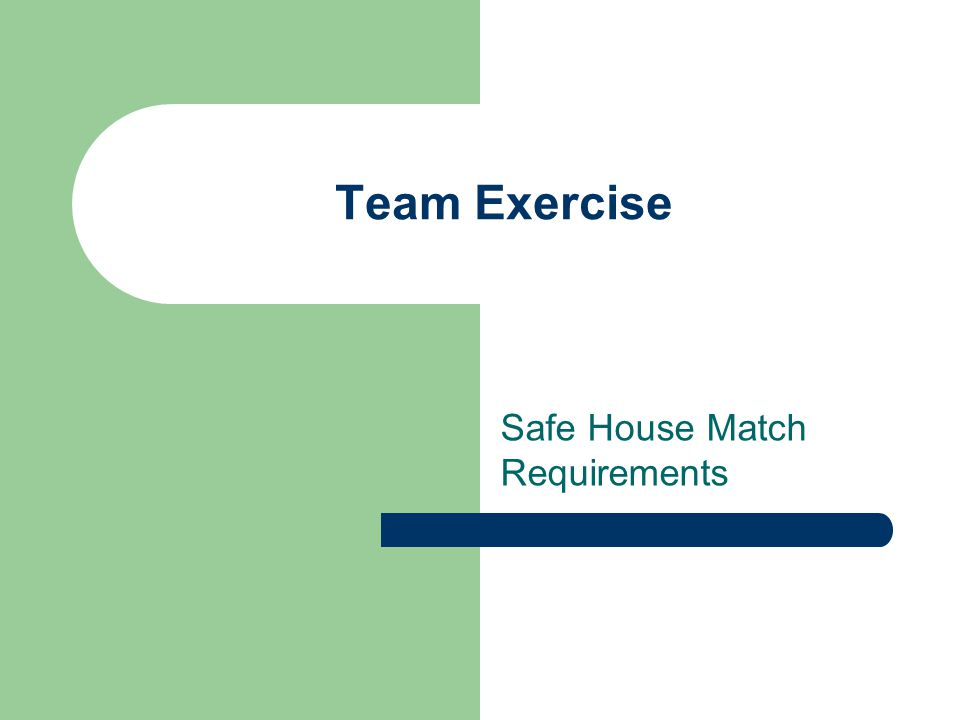 Team Exercise Safe House Match Requirements