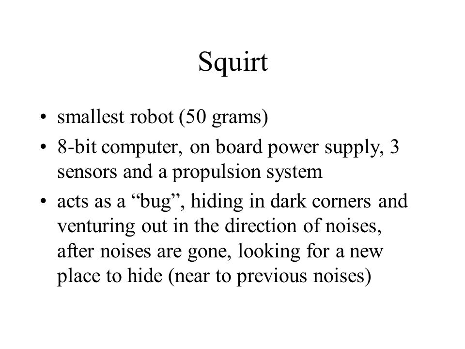 """Squirt smallest robot (50 grams) 8-bit computer, on board power supply, 3 sensors and a propulsion system acts as a """"bug"""", hiding in dark corners and"""