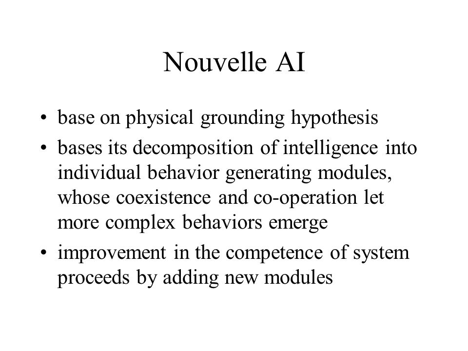 Nouvelle AI base on physical grounding hypothesis bases its decomposition of intelligence into individual behavior generating modules, whose coexisten