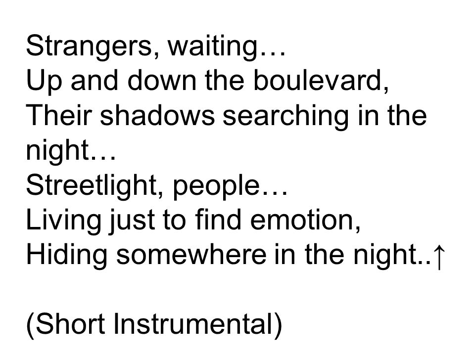 Strangers, waiting… Up and down the boulevard, Their shadows searching in the night… Streetlight, people… Living just to find emotion, Hiding somewher