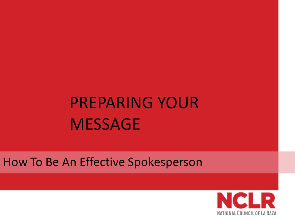 PREPARING YOUR MESSAGE How To Be An Effective Spokesperson