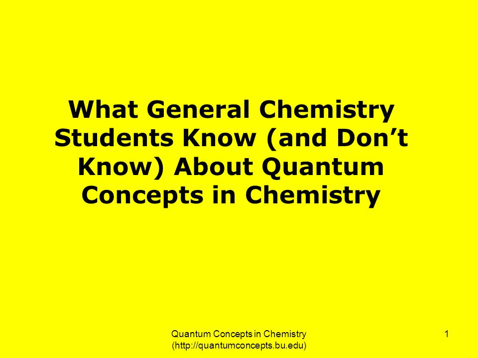 Quantum Concepts in Chemistry (http://quantumconcepts.bu.edu) 1 What General Chemistry Students Know (and Don't Know) About Quantum Concepts in Chemistry