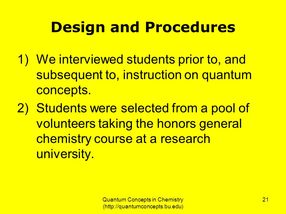Quantum Concepts in Chemistry (http://quantumconcepts.bu.edu) 21 Design and Procedures 1)We interviewed students prior to, and subsequent to, instruction on quantum concepts.