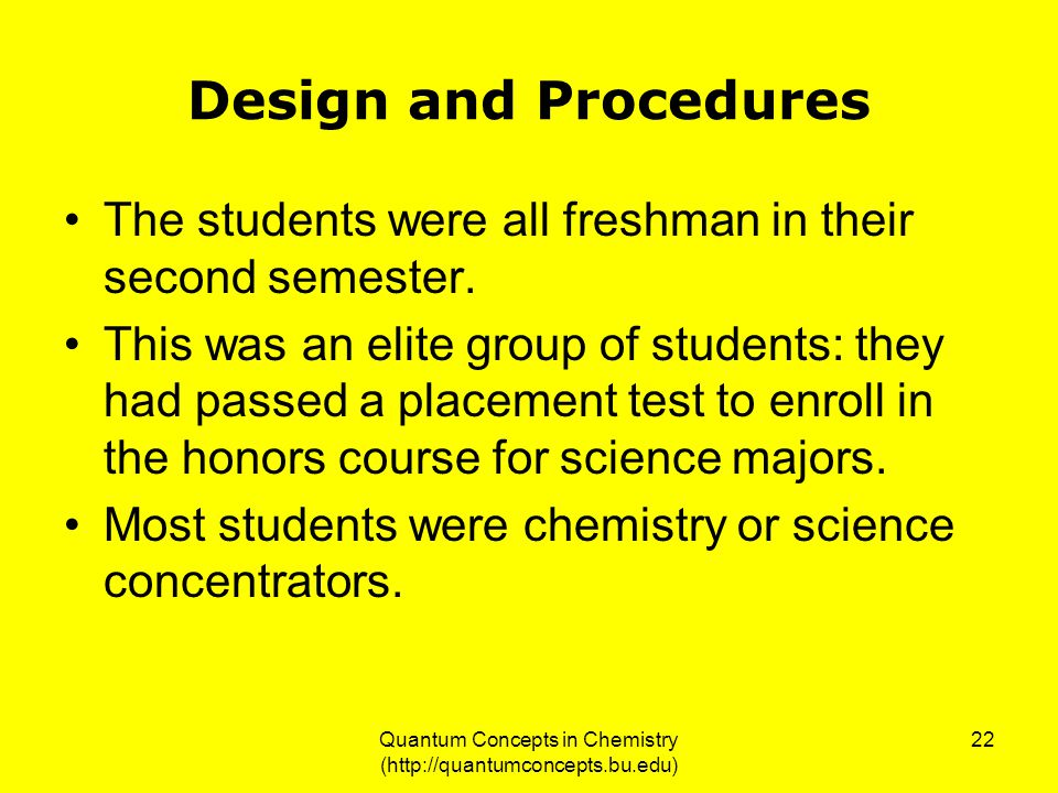 Quantum Concepts in Chemistry (http://quantumconcepts.bu.edu) 22 Design and Procedures The students were all freshman in their second semester.