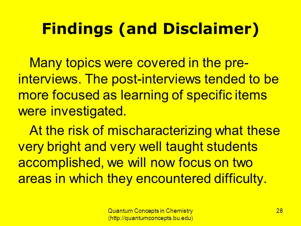 Quantum Concepts in Chemistry (http://quantumconcepts.bu.edu) 28 Findings (and Disclaimer) Many topics were covered in the pre- interviews.