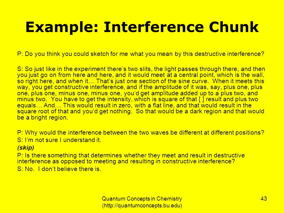 Quantum Concepts in Chemistry (http://quantumconcepts.bu.edu) 43 Example: Interference Chunk P: Do you think you could sketch for me what you mean by this destructive interference.