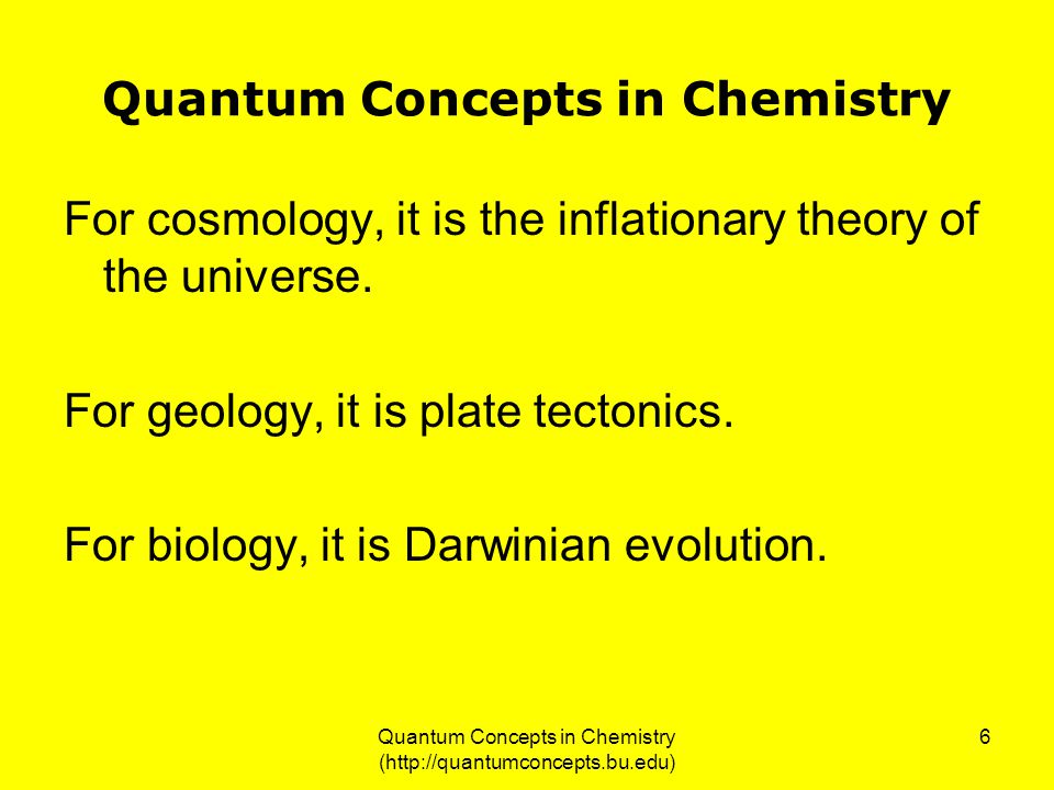 Quantum Concepts in Chemistry (http://quantumconcepts.bu.edu) 6 Quantum Concepts in Chemistry For cosmology, it is the inflationary theory of the universe.