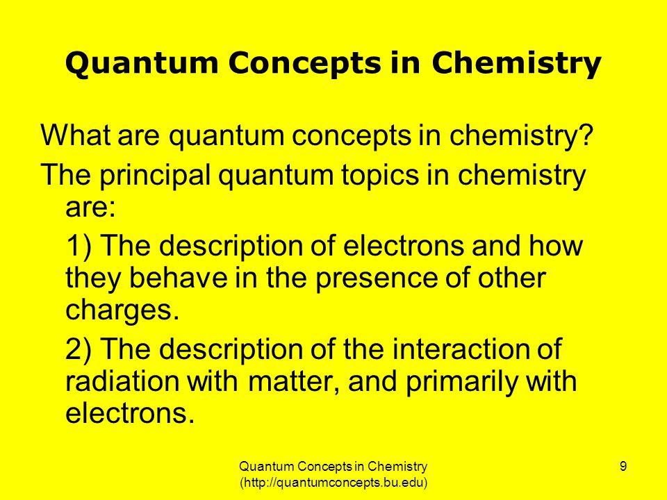Quantum Concepts in Chemistry (http://quantumconcepts.bu.edu) 9 Quantum Concepts in Chemistry What are quantum concepts in chemistry.