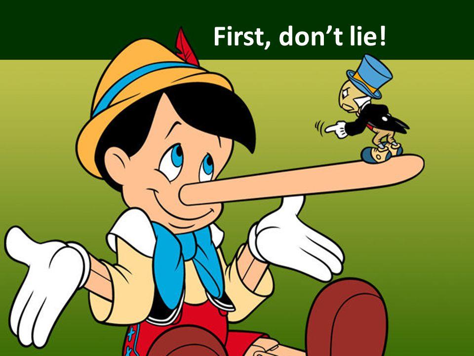 First, don't lie!