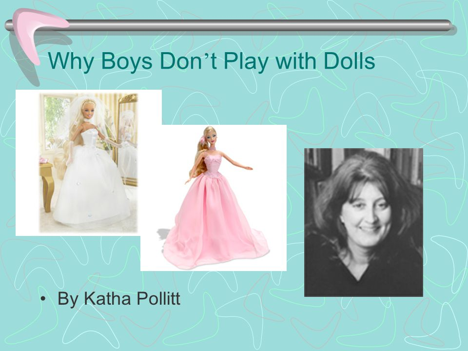 Why Boys Don ' t Play with Dolls By Katha Pollitt