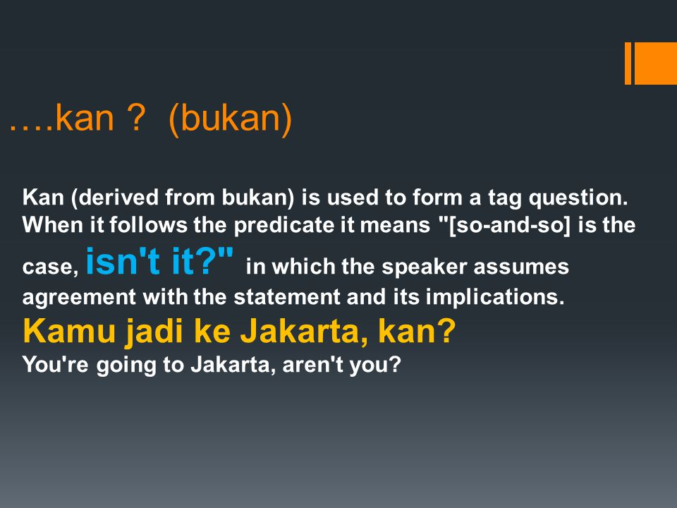 Kan (derived from bukan) is used to form a tag question.