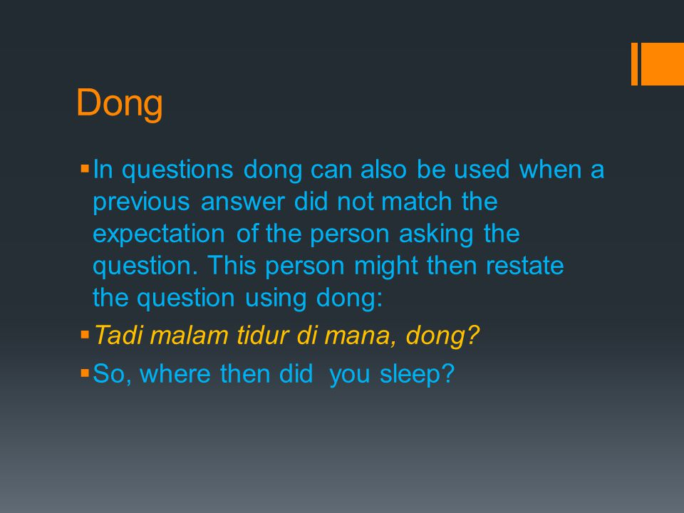 Dong  In questions dong can also be used when a previous answer did not match the expectation of the person asking the question.