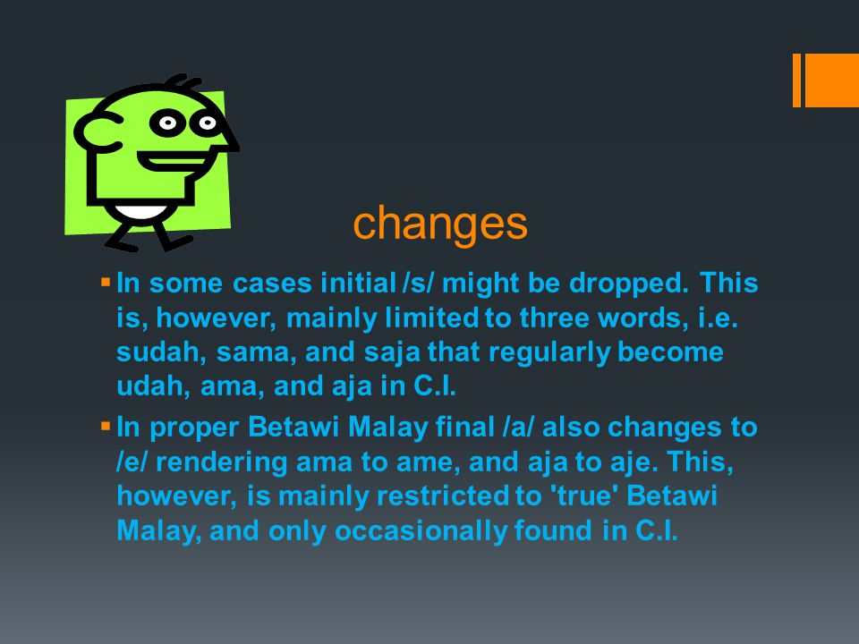 changes  In some cases initial /s/ might be dropped.