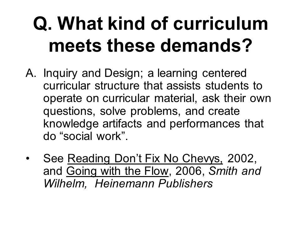 Q. What kind of curriculum meets these demands.