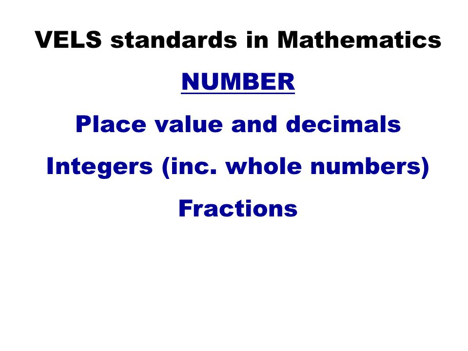 VELS standards in Mathematics NUMBER Place value and decimals Integers (inc.