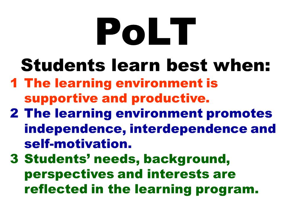PoLT Students learn best when: 1The learning environment is supportive and productive.