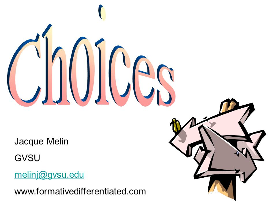 Jacque Melin GVSU melinj@gvsu.edu www.formativedifferentiated.com