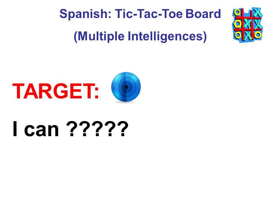 Spanish: Tic-Tac-Toe Board (Multiple Intelligences) TARGET: I can ?????