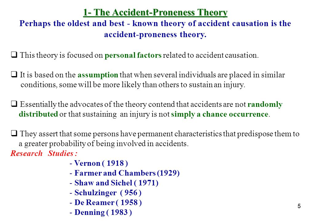 6 The Accident-Proneness Theory Vernon 1918 : One of the first researchers on this topic stated that accident proneness could be traced to personality traits.