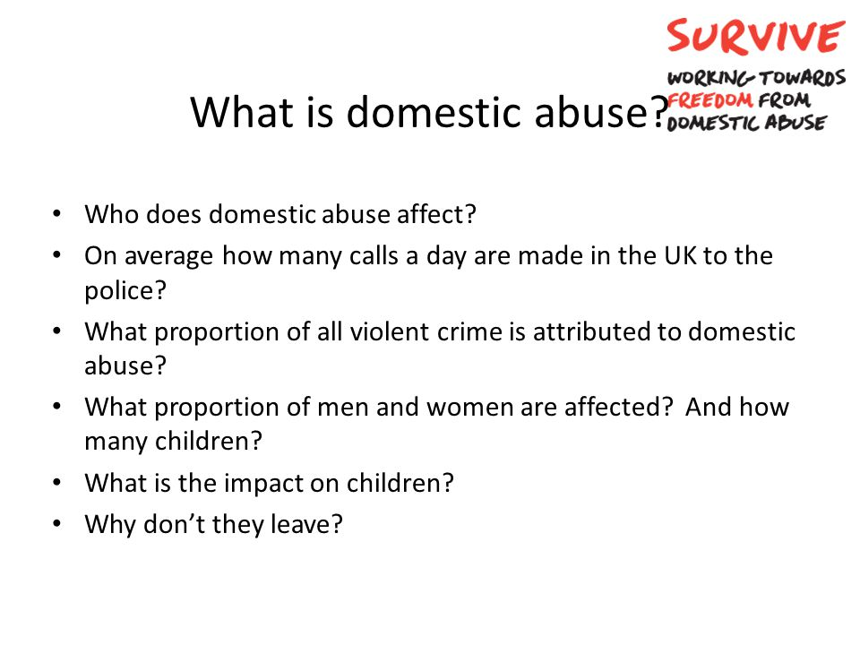 Who does domestic abuse affect? On average how many calls a day are made in the UK to the police? What proportion of all violent crime is attributed t