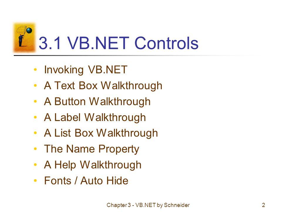 Chapter 3 - VB.NET by Schneider2 3.1 VB.NET Controls Invoking VB.NET A Text Box Walkthrough A Button Walkthrough A Label Walkthrough A List Box Walkth