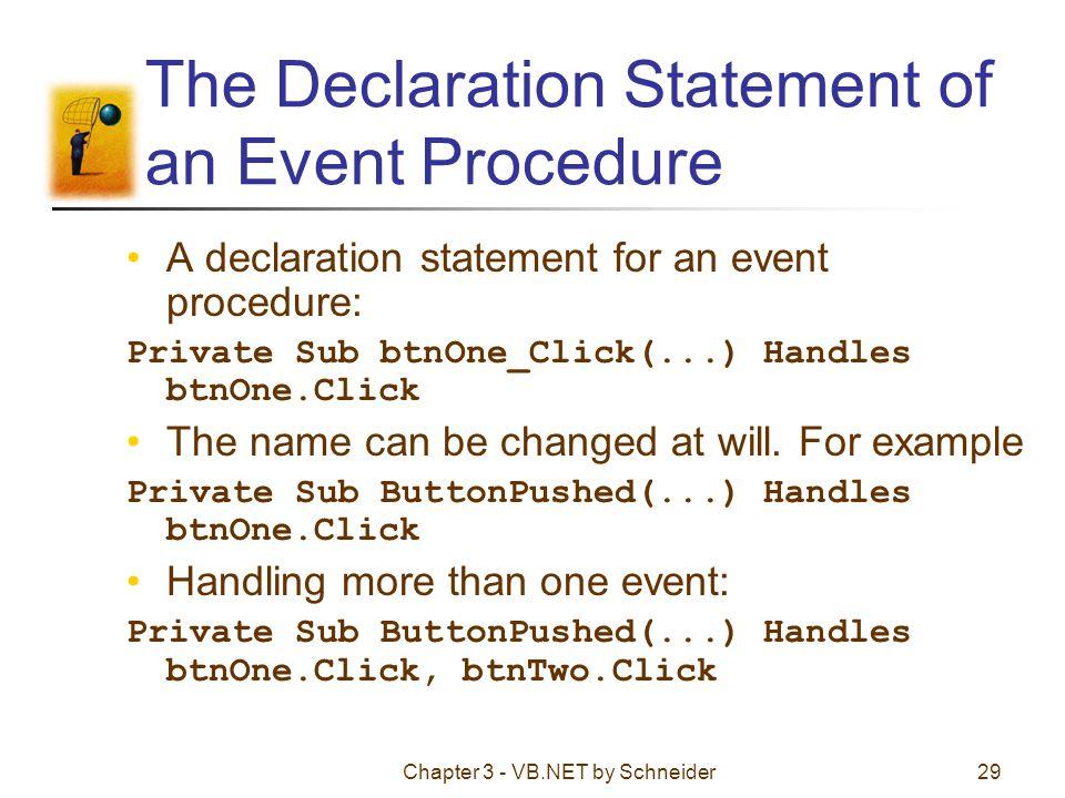 Chapter 3 - VB.NET by Schneider29 The Declaration Statement of an Event Procedure A declaration statement for an event procedure: Private Sub btnOne_C