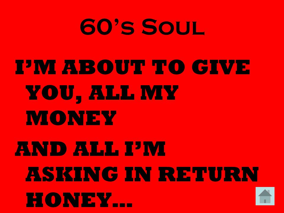 60's Soul I'M ABOUT TO GIVE YOU, ALL MY MONEY AND ALL I'M ASKING IN RETURN HONEY…