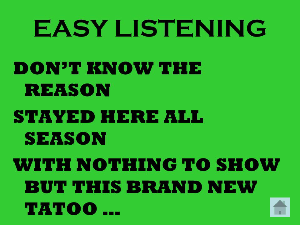 EASY LISTENING DON'T KNOW THE REASON STAYED HERE ALL SEASON WITH NOTHING TO SHOW BUT THIS BRAND NEW TATOO …