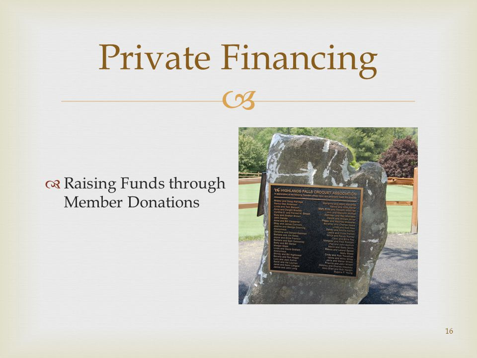  16 Private Financing  Raising Funds through Member Donations