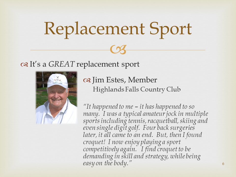   It's a GREAT replacement sport 6 Replacement Sport  Jim Estes, Member Highlands Falls Country Club It happened to me – it has happened to so many.