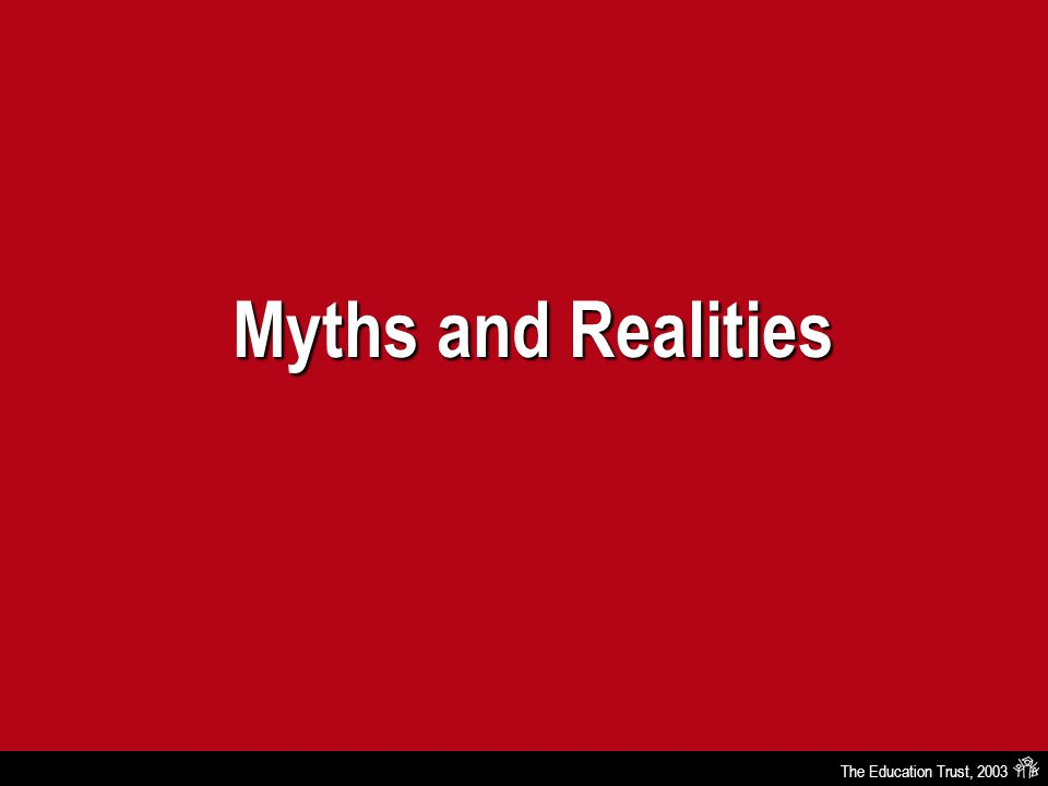 The Education Trust, 2003 Myths and Realities