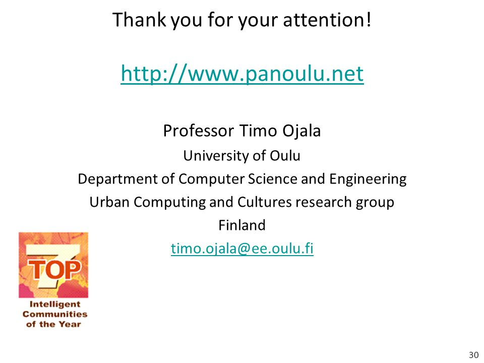 Thank you for your attention! http://www.panoulu.net Professor Timo Ojala University of Oulu Department of Computer Science and Engineering Urban Comp