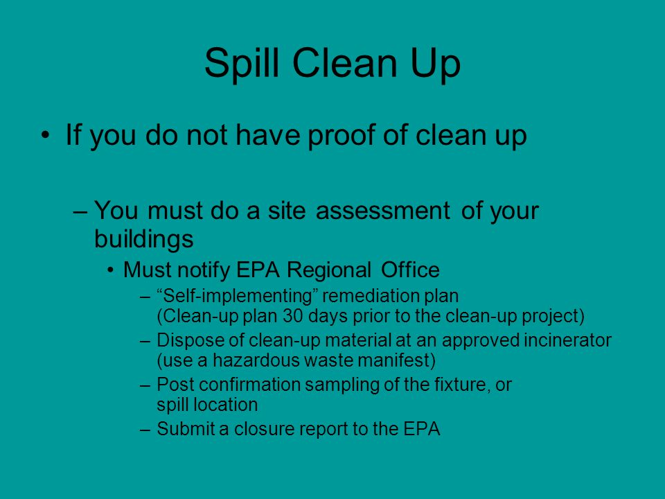 Spill Clean Up Things to look for in your site assessments –Tar like material inside or outside the fixtures –Smokey material on the fixtures –Brown molasses-like material on the fixtures