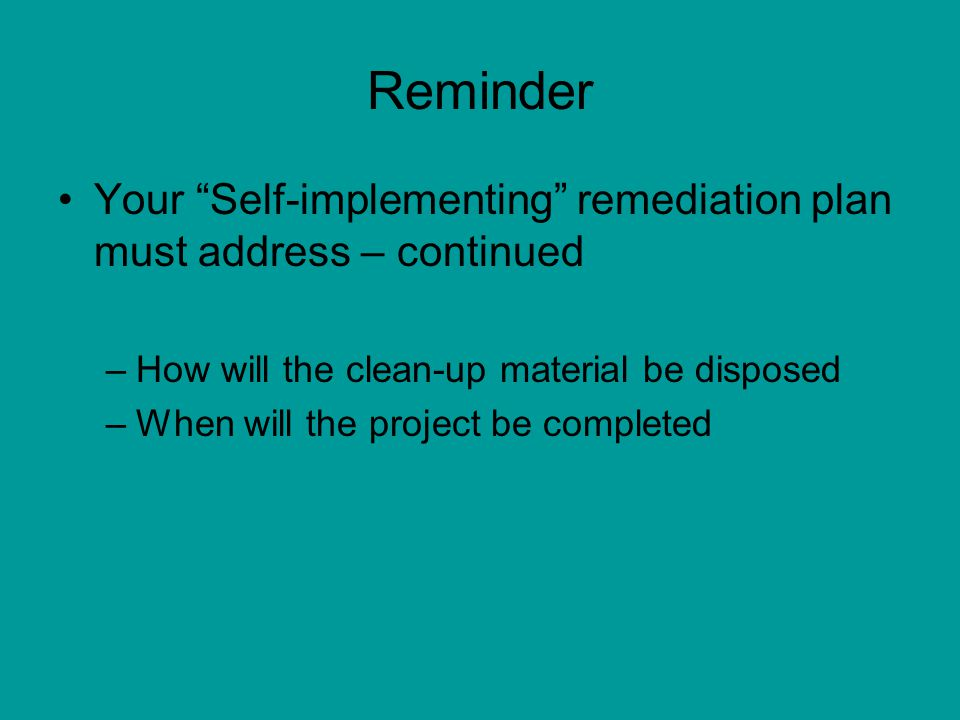 Reminder After the project is completed –Submit report to EPA Map of spill locations Final or confirmation sample results of clean up Shipping documents for the disposal of the clean- up debris –Hazardous waste manifest –Certificates of Disposal