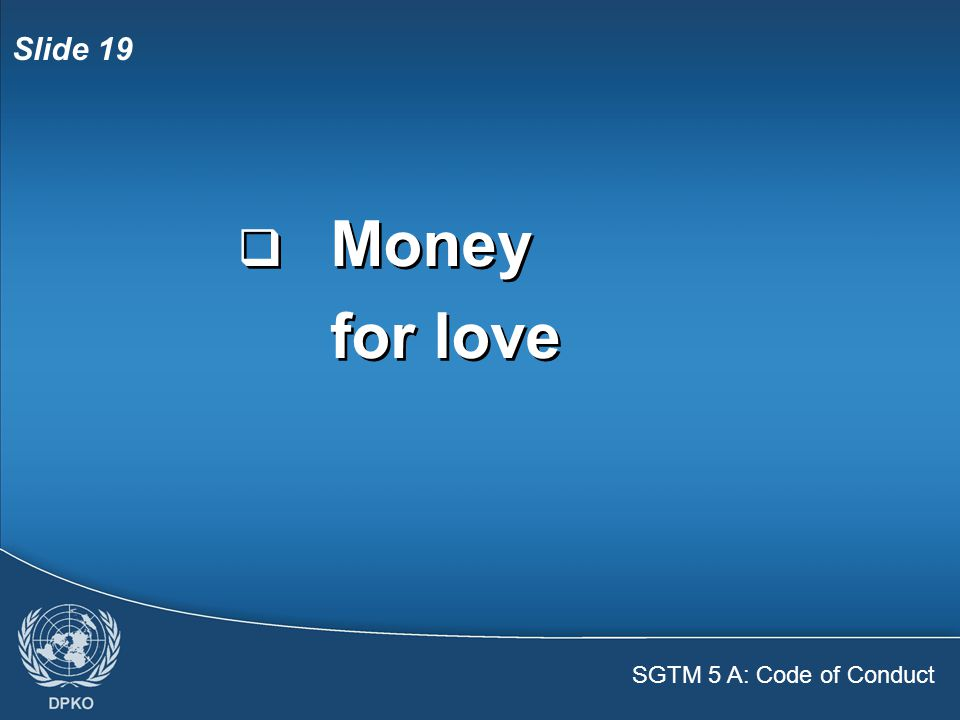 SGTM 5 A: Code of Conduct Slide 19  Money for love