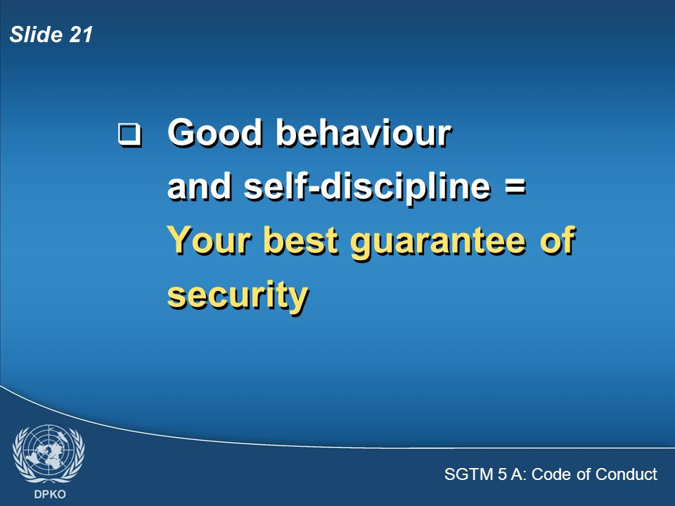 SGTM 5 A: Code of Conduct Slide 21  Good behaviour and self-discipline = Your best guarantee of security