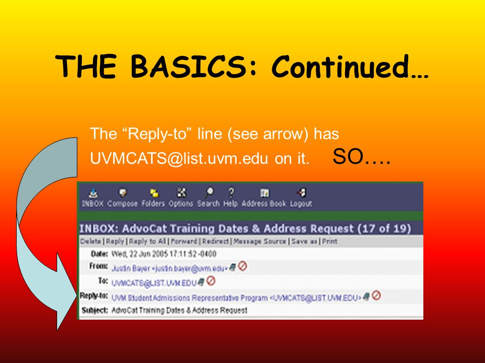 THE BASICS: Continued… The Reply-to line (see arrow) has UVMCATS@list.uvm.edu on it. SO….