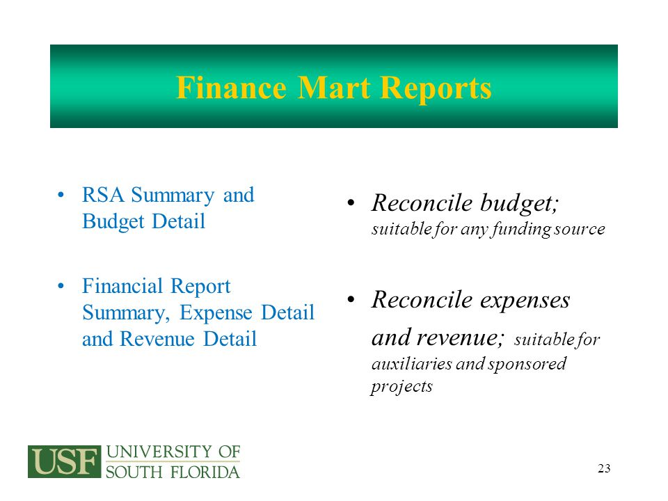 Finance Mart Reports Encumbrance Report –Summary –Detail Balance Sheet –Summary –Detail Reconcile PO's and requisitions; suitable for any funding source Reconcile cash or accounts receivable; suitable for auxiliaries and sponsored projects 24