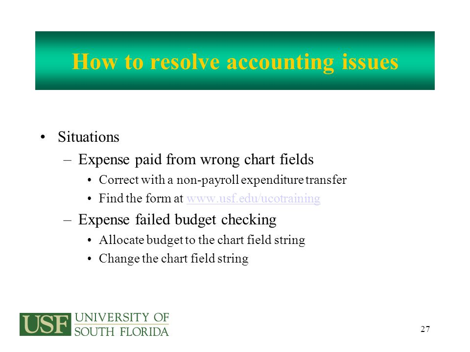 28 How to resolve accounting issues Situations –Residual balance on a PO Need to submit a change order to close PO Look on the Purchasing web site www.usf.edu/purchasingwww.usf.edu/purchasing –Look for partially matched Pos and receipts Close a partially received PO if: –Nothing is owed to the vendor and nothing more is expected If the PO is described as Received-to be matched –Send a close request or a change order to Purchasing