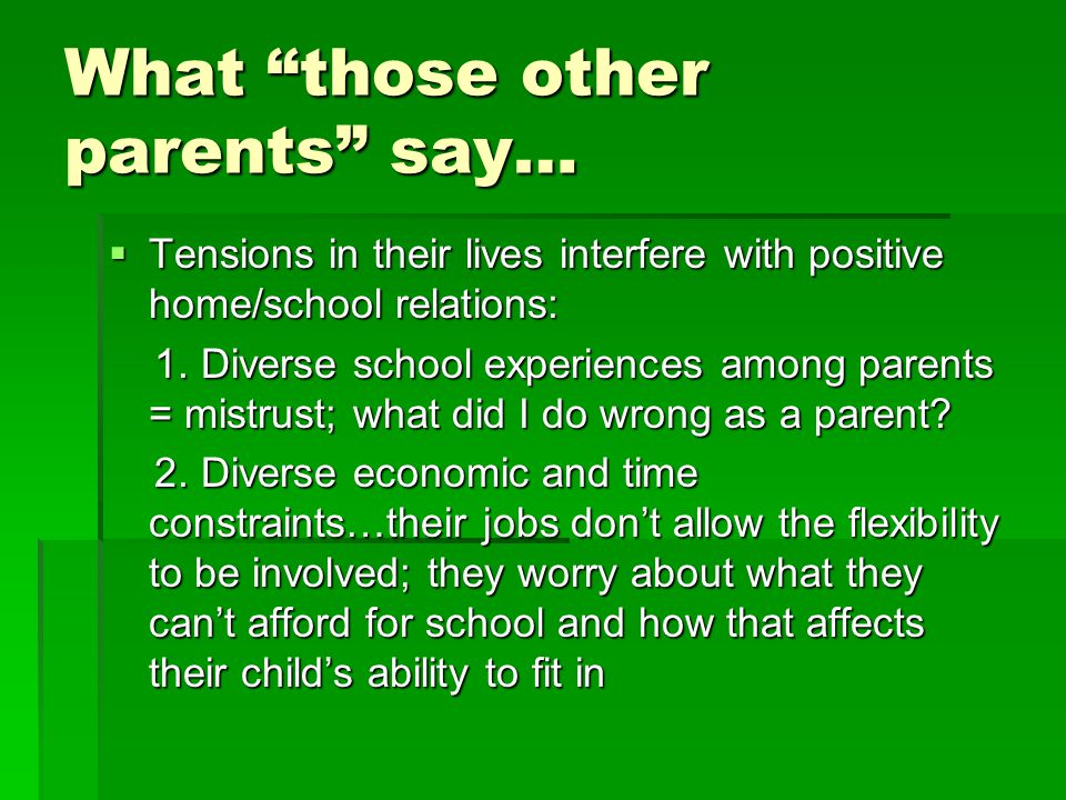 What those other parents say…  Tensions in their lives interfere with positive home/school relations: 1.