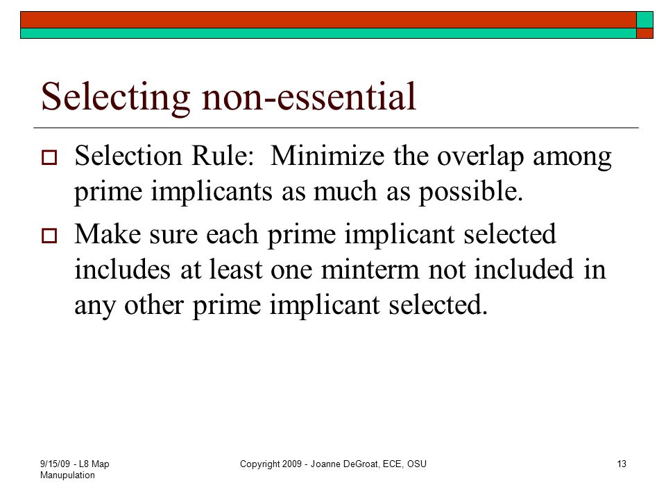 Selecting non-essential  Selection Rule: Minimize the overlap among prime implicants as much as possible.  Make sure each prime implicant selected i